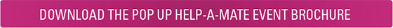 DOWNLOAD THE POP UP HELP-A-MATE EVENT BROCHURE