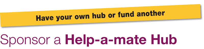 Have your own hub or fund another. Sponsor a Help-a-mate Hub