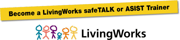Become a LivingWorks safeTALK or ASIST Trainer
