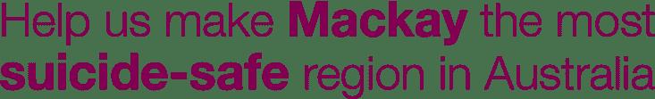 Help us make Mackay the most suicide-safe region in Australia