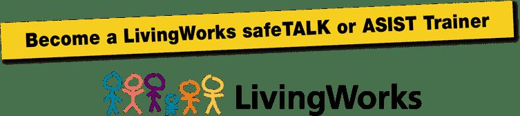 Become a LivingWorks safeTALK or ASIST Trainer