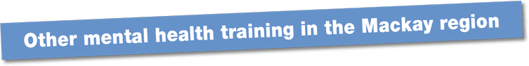Other mental health training in the Mackay region
