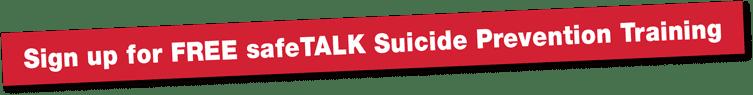 Sign up for FREE safeTALK Suicide Prevention Training